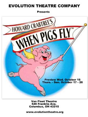 Evolution Theatre's Howard Crabtree's WHEN PIGS FLY Begins Tonight