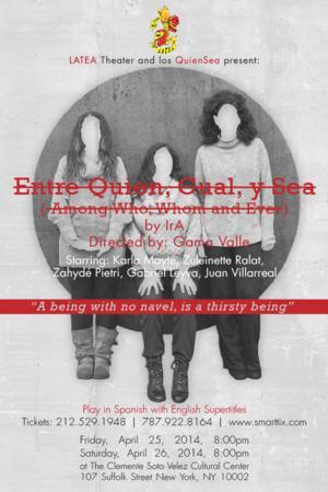 LATEA Theater to Present ENTRE QUIEN, CUAL Y SEA, 4/25-26
