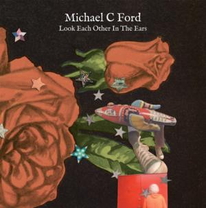 MICHAEL C. FORD'S 'Look Each Other In The Ears' Album Out Today
