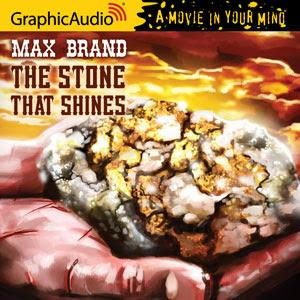 GraphicAudio Releases THE STONE THAT SHINES by Max Brand