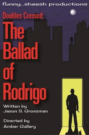 Funny...Sheesh to Present DOUBLES CROSSED: THE BALLAD OF RODRIGO, Begin. 5/24
