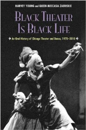 BLACK THEATER IS BLACK LIFE Co-Written by Northwestern Professor Harvey Young Set for Release this Month