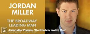 Jordan Miller to Showcase THE BROADWAY LEADING MAN at Martinis Above Fourth, 5/5