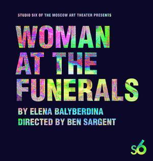 Studio Six of The Moscow Art Theater to Present Staged Readings of WOMAN AT THE FUNERALS, 5/3-4