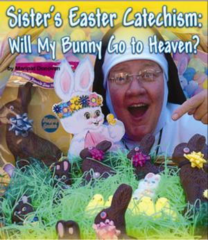 North Coast Repertory Theatre Presents SISTER'S EASTER CATECHISM: WILL MY BUNNY GO TO HEAVEN?, 4/21-22
