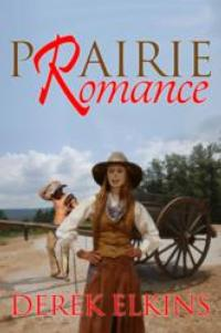 Bard and Book Publishing Releases Derek Elkin's PRAIRIE ROMANCE