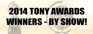 2014 Tony Winners - Show by Show Counts and Stats!
