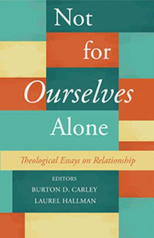 UUA Bookstore to Release NOT FOR OURSELVES ALONE Edited by Laurel Hallman and Burton D. Carley