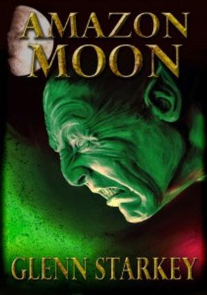 Glenn Starkey's AMAZON MOON Has Action, Adventure, Sci-Fi All In One