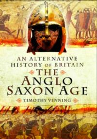 Pen & Sword Books Ltd Releases AN ALTERNATIVE HISTORY OF BRITAIN THE ANGLO SAXON AGE