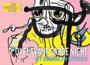 Bushwick Starr and Brooklyn Gypsies to Host OYE! AVANT GARDE NIGHT Festival