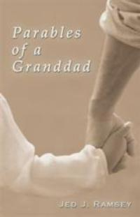 PARABLES OF A GRANDDAD Shares Delightful Family Stories