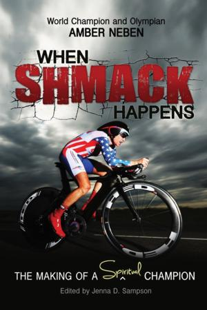 WHEN SHMACK HAPPENS: THE MAKING OF A SPIRITUAL CHAMPION by Amber Neben is Now Available