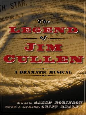 Heartwood Regional Theater Presents the World Premiere of THE LEGEND OF JIM CULLEN - A DRAMATIC MUSICAL, 7/24-8/2