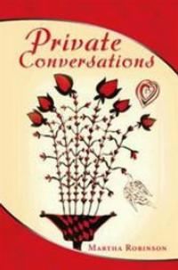 Martha Robinson's Memoir PRIVATE CONVERSATIONS Details Generations of Family History