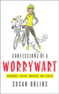 Susan Orlins Releases CONFESSIONS OF A WORRYWART