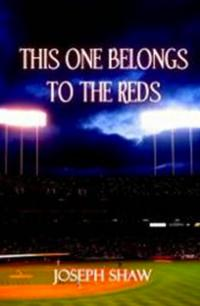 Just in Time for Spring Training - Joseph Shaw's 'This One Belongs To The Reds' Now Available