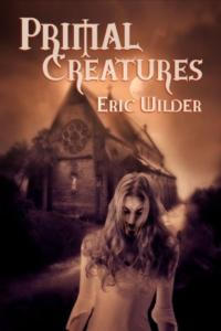 Eric Wilder Announces Release of Newest Novel, PRIMAL CREATURES