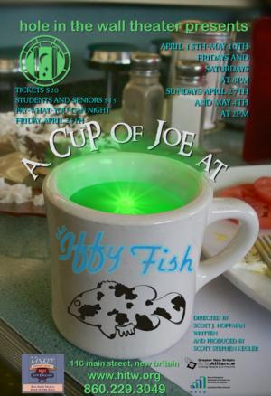 The Hole in the Wall Theater to Stage A CUP OF JOE AT THE IFFY FISH, 4/18-5/10