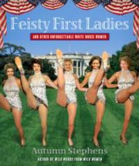 Autumn Stephens Releases FEISTY FIRST LADIES
