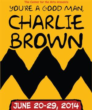 Center for the Arts to Present YOU'RE A GOOD MAN, CHARLIE BROWN, 6/20-6/29