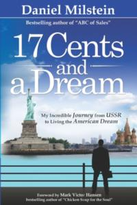 Daniel Milstein Releases 17 CENTS AND A DREAM: MY INCREDIBLE JOURNEY FROM THE USSR TO LIVING THE AMERICAN DREAM