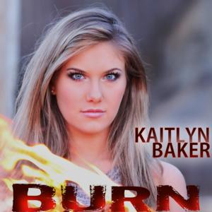 Kaitlyn Baker Releases Debut Single 'BURN'