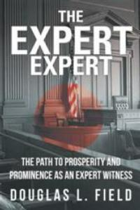 Douglas L. Field Gives Legal Insight on being an Expert Witness in THE EXPERT EXPERT