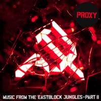 PROXY: 'Music From The Eastblock Jungles Part II' Now Available