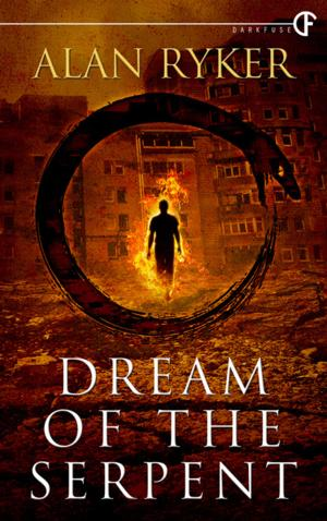 DarkFuse Releases DREAM OF THE SERPENT by Alan Ryker