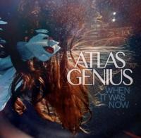 Atlas Genius' WHEN IT WAS NOW Released Today