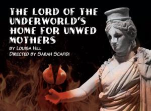 Kitchen Theatre to Present THE LORD OF THE UNDERWORLD'S HOME FOR UNWED MOTHERS, 5/16-17