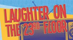 Bristol Riverside Theatre Presents Neil Simon's LAUGHTER ON THE 23RD FLOOR, 3/18-4/13