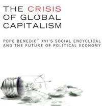 The Crisis of Global Capitalism Pope Benedict XVI's Social Encyclical and the Future of Political Economy Now Available