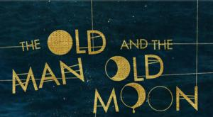 THE OLD MAN AND THE OLD MOON Opens tonight at Williamstown Theatre Festival