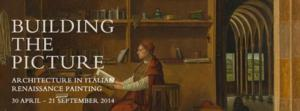 The National Gallery Presents BUILDING THE PICTURE: ARCHITECTURE IN ITALIAN RENAISSANCE PAINTING, 4/30-9/21