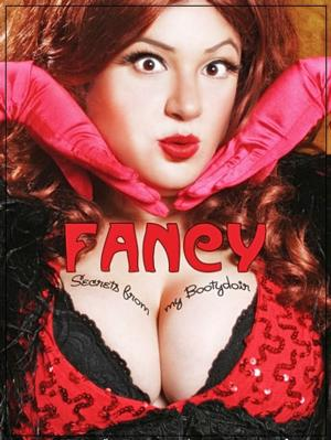FANCY: SECRETS FROM MY BOOTYDOIR Adds 7/19 Performace at Three Clubs