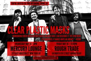 Clear Plastic Masks to Play Mercury Lounge and Rough Trade, 5/14 & 5/16
