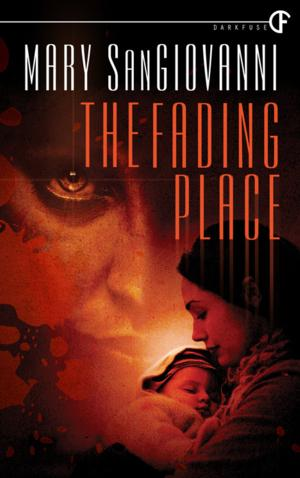 DarkFuse Releases THE FADING PLACE by Mary SanGiovanni