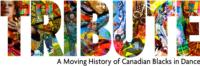 Dance Immersion Presents TRIBUTE: A MOVING HISTORY OF CANADIAN BLACKS IN DANCE, 2/1-2