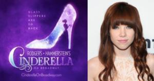 Breaking News: Pop Star Carly Rae Jepsen to Replace Laura Osnes in Broadway's CINDERELLA