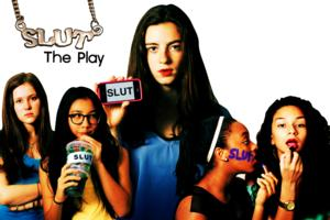 SLUT, THE PLAY Presented at New York Fringe Festival, 8/19-8/25