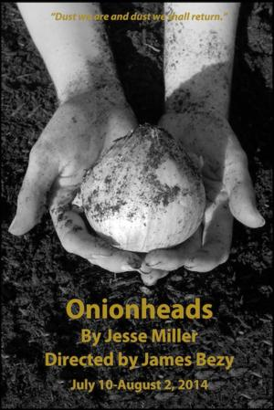 Benevolent Theatre Stages ONIONHEADS, Opening Today