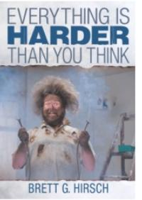 Author Says EVERYTHING IS HARDER THAN YOU THINK in Brett Hirsch's New Release