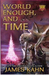 WORLD ENOUGH, AND TIME Sci-Fi Fantasy Novel by James Kahn Launches New Series