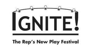 The Rep Continues Year Three of IGNITE! FESTIVAL OF NEW PLAYS, Begin. 3/19