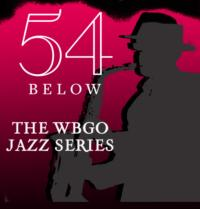 54 Below Launches 'WBGO Jazz Series', 4/2-5/14