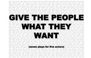 Greg Kotis' GIVE THE PEOPLE WHAT THEY WANT to Premiere at The PIT, Begin. 10/10