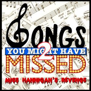 Stage 72 at The Triad Presents SONGS YOU MIGHT HAVE MISSED 2: MISS HANNIGAN'S REVENGE, 4/5