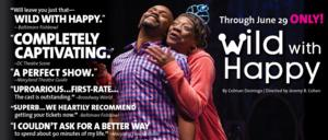 WILD WITH HAPPY Winning Rave Reviews at Center Stage, Closes June 29
